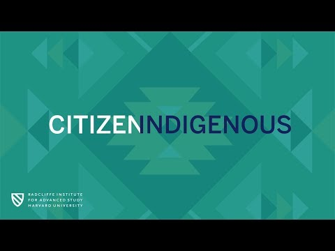 Citizen Indigenous || Radcliffe Institute