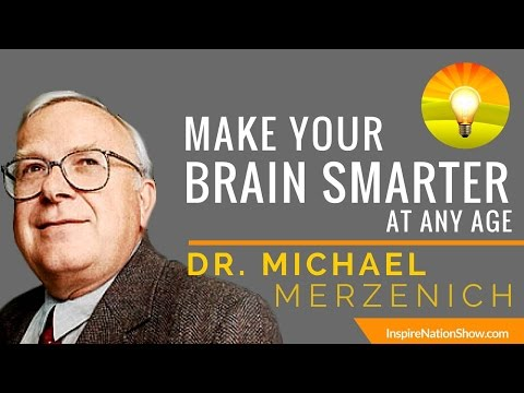 🌟 MAKE YOUR BRAIN SMARTER EVERY DAY @ ANY AGE | Improve Focus Memory IQ & EQ | Dr Michael Merzenich