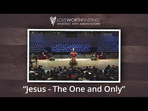 Adrian Rogers: Jesus - The One and Only
