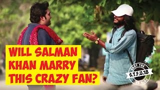 Will Salman Khan Marry This Crazy Fan? | S.T.F.U. 18 Pranks