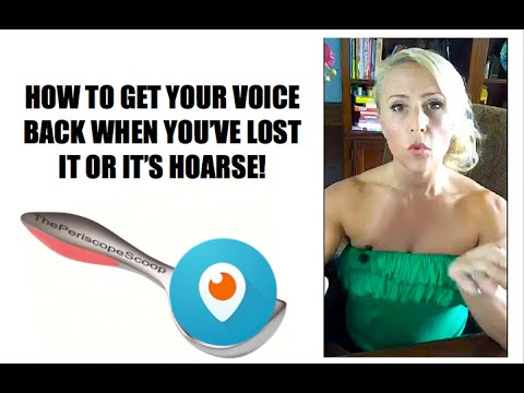 HOW TO GET YOUR VOICE BACK WHEN YOU HAVE LOST YOUR VOICE OR IT'S HOARSE - PERISCOPE