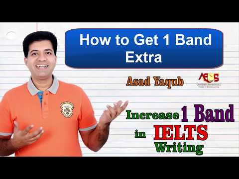 How to Get 1 Band Extra in IELTS Writing By Asad Yaqub