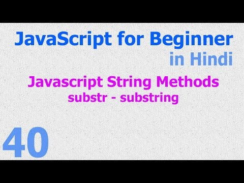 40 JavaScript Hindi - Beginner Tutorials - String Method substr substring