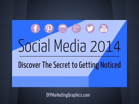 Social Media 2014: Discover The Secret to Getting Noticed