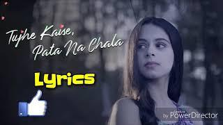 Tujhe Kaise Pata na Chala Lyrics | Meet Bros | Asees Kaur | Manjul