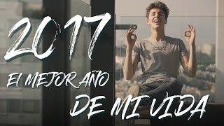 PORQUE 2017 FUE EL MEJOR AÑO DE MI VIDA...