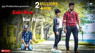 Kahi Ban Kar Hawa || Part 1  || Hindi Sad Song 2018 || Heart Touching Video || By Jay Production