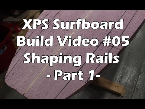 How to Make an XPS Foam Surfboard #05 - Shaping the Rails - Part 1
