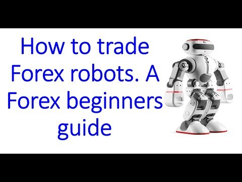 How to trade Forex Robots & MT4 Expert Advisors. A Beginners guide to EA trading & Robot advantages