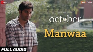 Manwaa - Full Audio | October | Varun Dhawan & Banita Sandhu | Sunidhi Chauhan | Shantanu Moitra