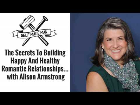 The Secrets To Building Happy And Healthy Romantic Relationships... with Alison Armstrong