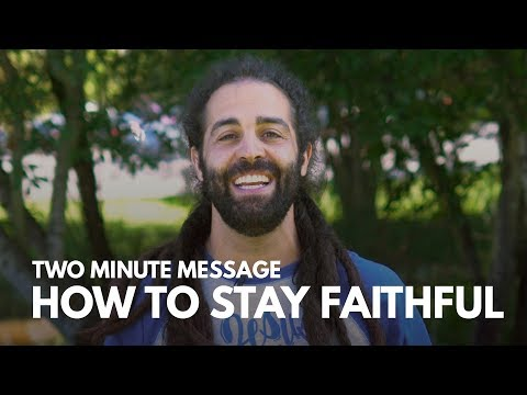 How to Stay Faithful -  Two Minute Message