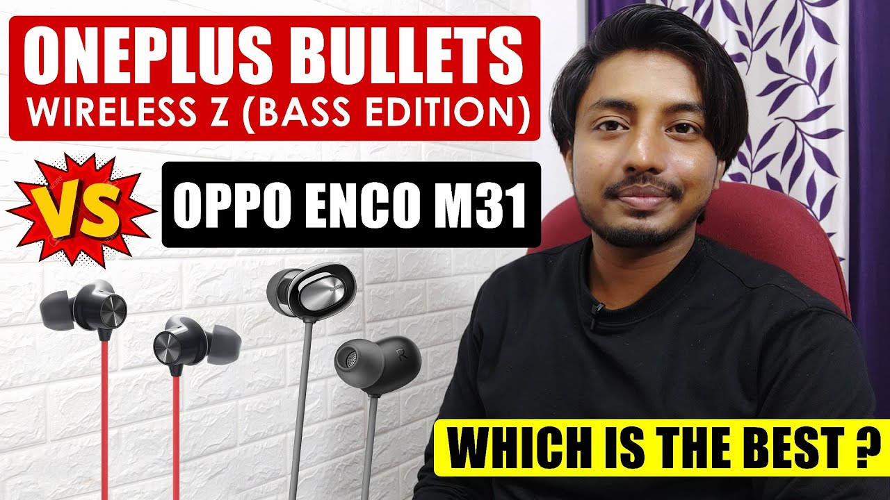 Oneplus Bullets Wireless Z Bass Edition Vs Oppo Enco M31- Which is the best ?