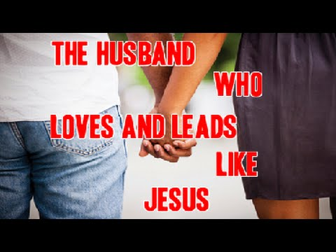 The Biblical Husband - What it means to Love and Lead Like Jesus!