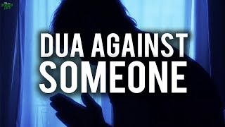 ARE YOU ALLOWED TO MAKE DUA AGAINST SOMEONE?