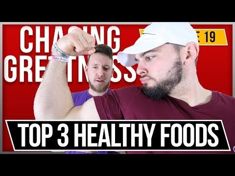 Top 3 Healthy Foods to Eat Everyday - Chasing Greatness: Episode 19