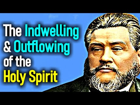 The Indwelling and Outflowing of the Holy Spirit - Charles Spurgeon Audio Sermons