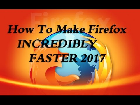 How To Make Firefox INCREDIBLY FASTER 2017