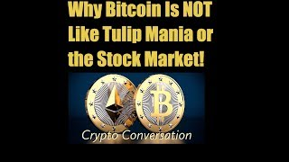 Why Bitcoin Is NOT Like Tulip Mania