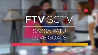 FTV SCTV - Sassa Ratu Love Goals