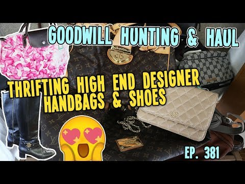 THRIFTING HIGH END DESIGNER HANDBAGS & SHOES   GOODWILL HUNTING & HAUL EP. 381