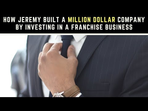 How Jeremy Built a Million Dollar Company by Investing in a Franchise Business