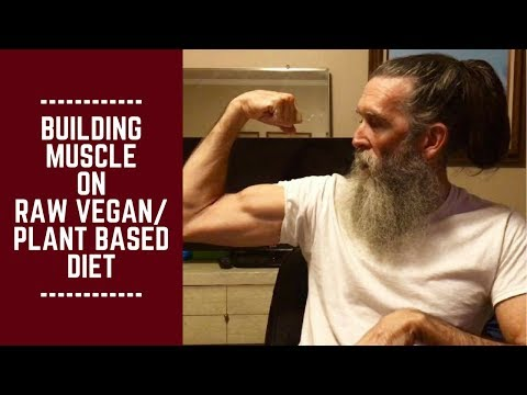 Building Muscle on Raw Vegan/ Plant Based Diet