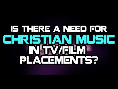 Is There A Need For Christian Music In TV/Film Placements?