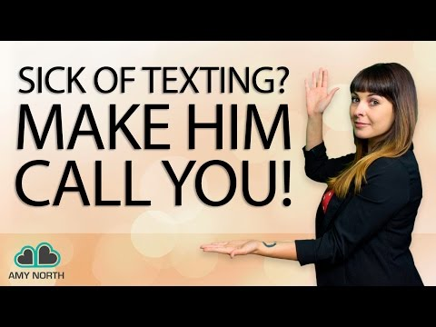 Sick of Texting? How to Make Him Call You Instead!