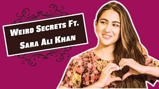 Exclusive : Sara Ali Khan Reveals All Her Weird But Relatable Secrets In A Hush Hush Way