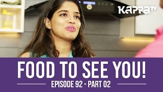 Food to See You! - Episode 92 ft. OK Sanjith  (Part 2) - Kappa TV