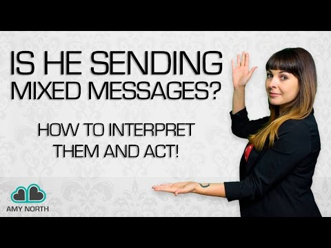 Is He Sending You Mixed Messages? How to Interpret Them...