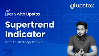 Supertrend indicator   Learn with Upstox ft. Anish Singh Thakur