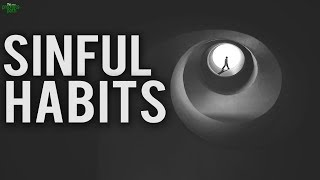 DO YOU HAVE SINFUL HABITS? (WATCH THIS)