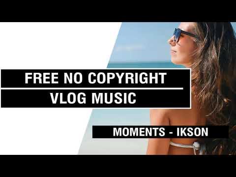Moments - Ikson   [FREE No Copyright Vlog Music ]⚡🎧🔥