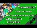 Download lagu Gravitation (English Cover) - A Certain Magical Index III OP1 [Original by Maon Kurosaki]