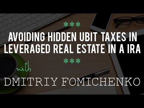 Avoiding Hidden UBIT Taxes in Leveraged Real Estate in a IRA with Dmitriy Fomichenko