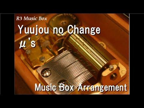 Yuujou no Change/μ's [Music Box] (Anime