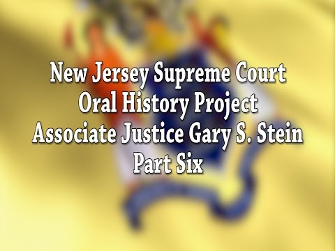 NJ Supreme Court Oral History Project: Justice Gary Stein Pt. 6