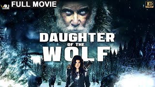 Daughter of the Wolf  -  2021 Latest Hollywood Superhit Full Movie - 4K - English