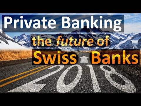 Private Banking: Predictions about the future of Swiss Banks (2018)