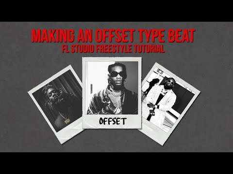 Making An Offset Type Beat   Fl Studio Freestyle Tutorial