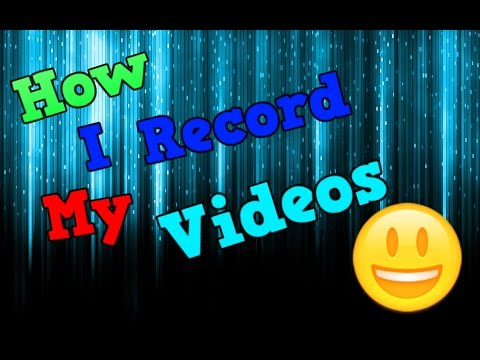 How I Record My Videos