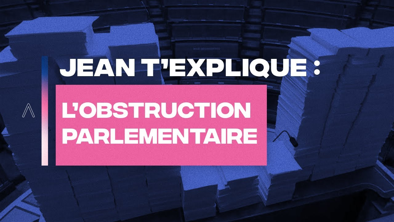 L'OBSTRUCTION PARLEMENTAIRE - JEAN MASSIET T'EXPLIQUE