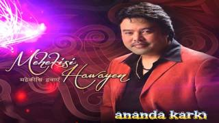 Mehekisi Hawayen - Ananda Karki | Hindi Song (Audio/ Video)