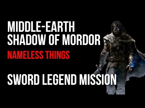 Middle Earth Shadow of Mordor Walkthrough Nameless Things Sword Legend Mission Guide