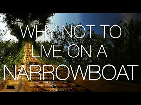 Life on a Narrowboat - Why not to live on a Narrowboat