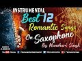 Download Best 12 Romantic Instrumental Songs On Saxophone | By Manohari Singh | Jukebox |90's Bollywood Songs MP3,3GP,MP4