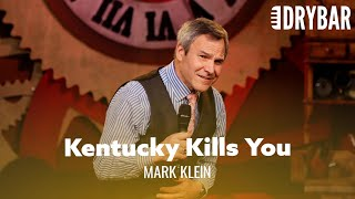 Kentucky Makes Every Product That Kills you. Mark Klein - Full Special