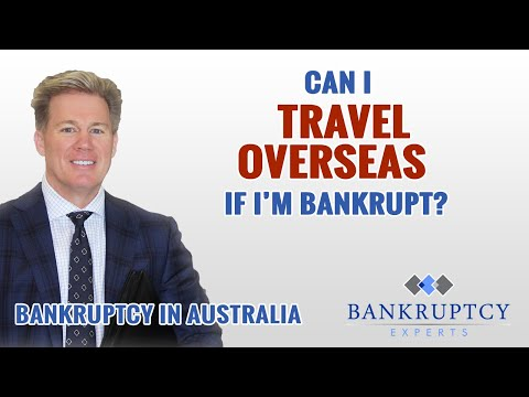 Bankruptcy Experts Australia - Can I Travel Overseas if I'm Bankrupt?